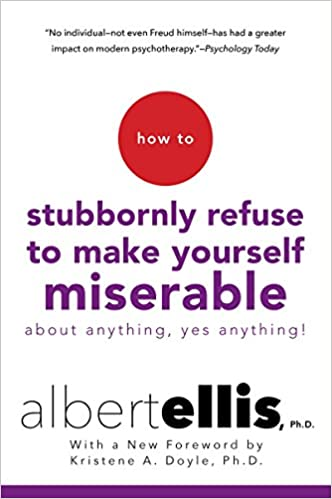 how-to-stubbornly-refuse-to-make-yourself-miserable-about-anything